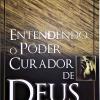 Entendendo o Poder Curador de Deus